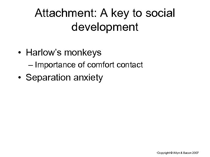 Attachment: A key to social development • Harlow's monkeys – Importance of comfort contact
