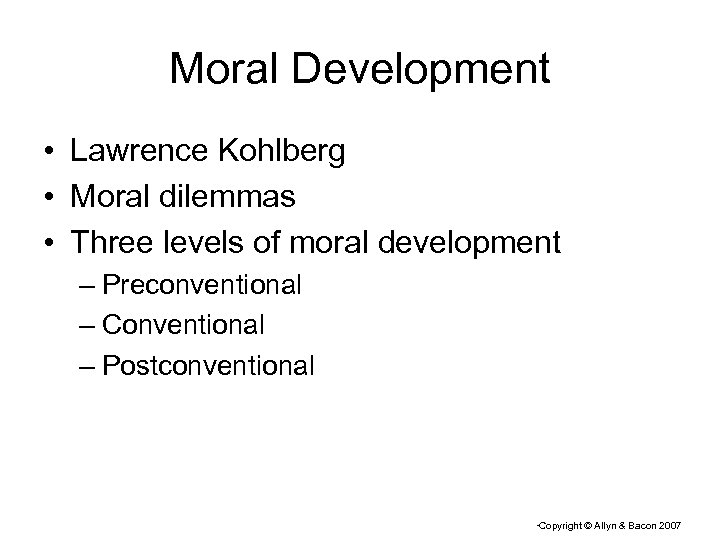 Moral Development • Lawrence Kohlberg • Moral dilemmas • Three levels of moral development