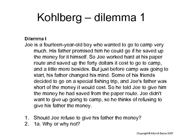 Kohlberg – dilemma 1 Dilemma I Joe is a fourteen-year-old boy who wanted to