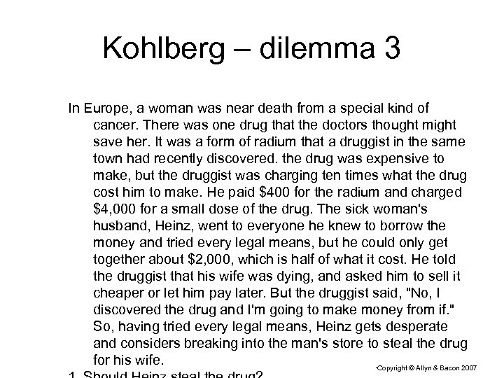 Kohlberg – dilemma 3 In Europe, a woman was near death from a special