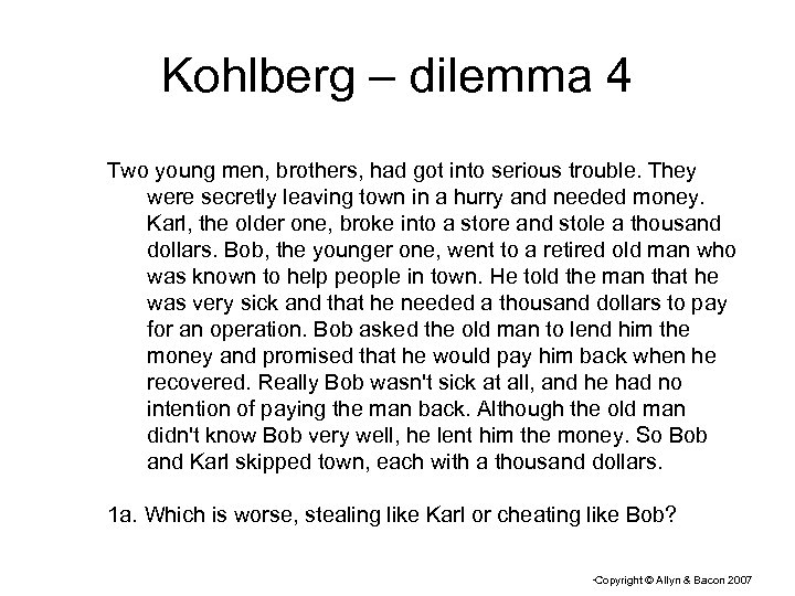 Kohlberg – dilemma 4 Two young men, brothers, had got into serious trouble. They