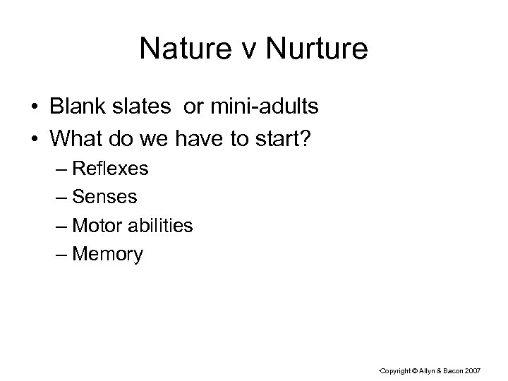 Nature v Nurture • Blank slates or mini-adults • What do we have to