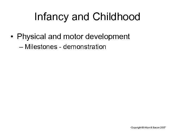 Infancy and Childhood • Physical and motor development – Milestones - demonstration Copyright ©