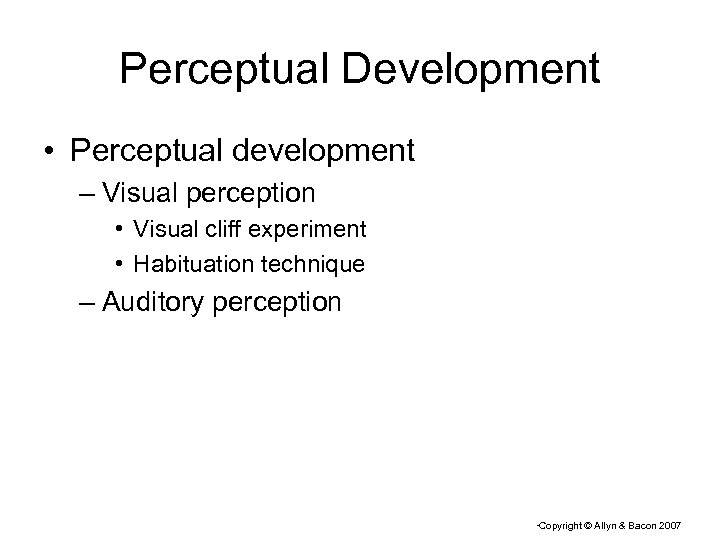 Perceptual Development • Perceptual development – Visual perception • Visual cliff experiment • Habituation