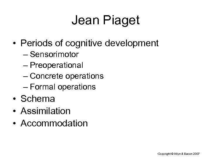 Jean Piaget • Periods of cognitive development – Sensorimotor – Preoperational – Concrete operations