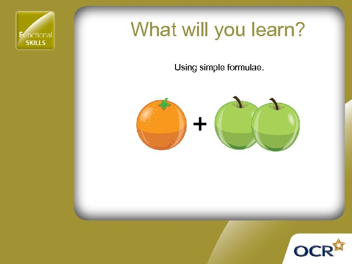 What will you learn? Using simple formulae.