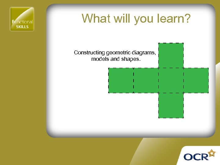 What will you learn? Constructing geometric diagrams, models and shapes.