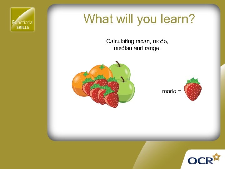 What will you learn? Calculating mean, mode, median and range. mode =