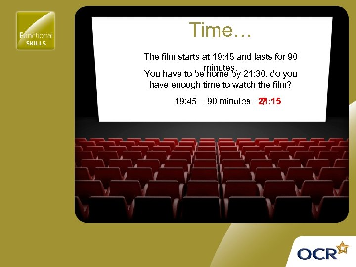 Time… The film starts at 19: 45 and lasts for 90 minutes. You have