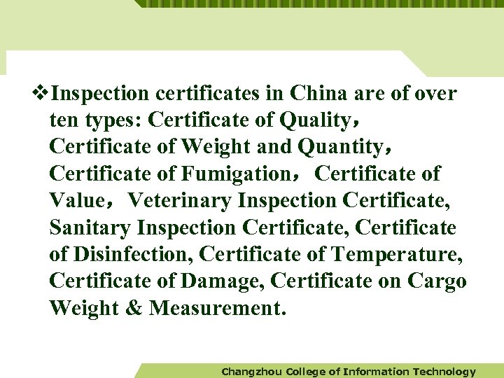 v. Inspection certificates in China are of over ten types: Certificate of Quality, Certificate