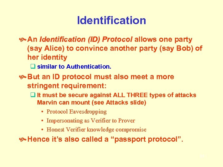 Identification An Identification (ID) Protocol allows one party (say Alice) to convince another party