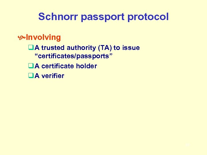 """Schnorr passport protocol Involving q. A trusted authority (TA) to issue """"certificates/passports"""" q. A"""