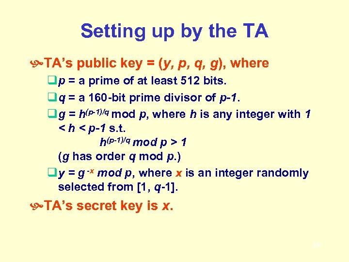 Setting up by the TA TA's public key = (y, p, q, g), where