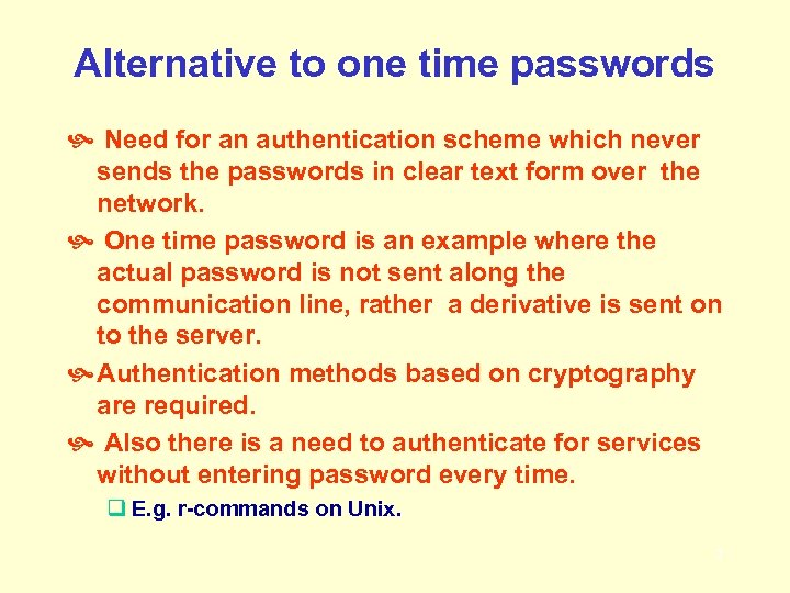 Alternative to one time passwords Need for an authentication scheme which never sends the
