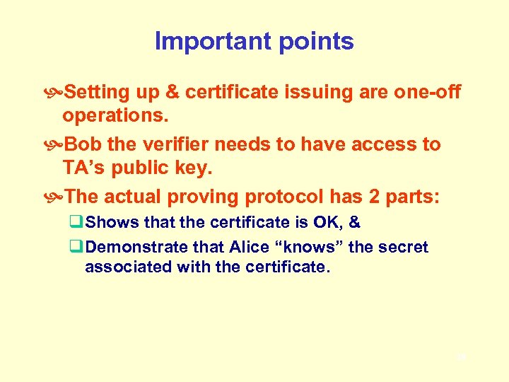 Important points Setting up & certificate issuing are one-off operations. Bob the verifier needs