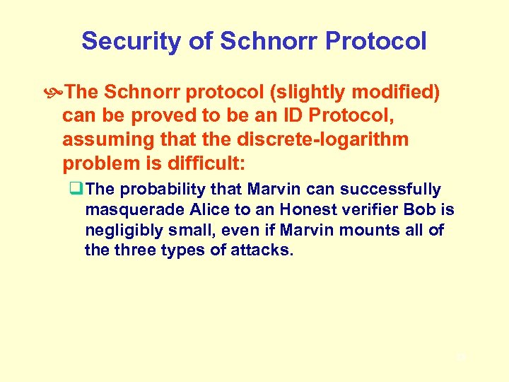 Security of Schnorr Protocol The Schnorr protocol (slightly modified) can be proved to be