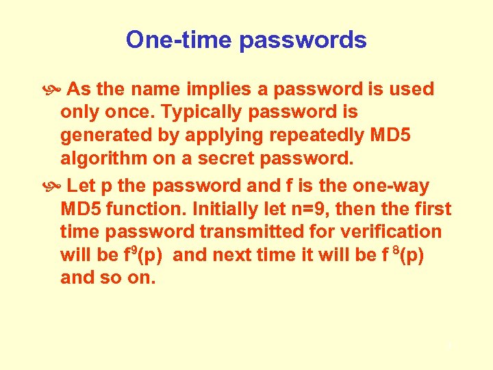 One-time passwords As the name implies a password is used only once. Typically password