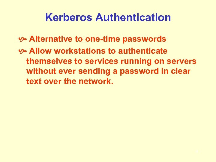 Kerberos Authentication Alternative to one-time passwords Allow workstations to authenticate themselves to services running