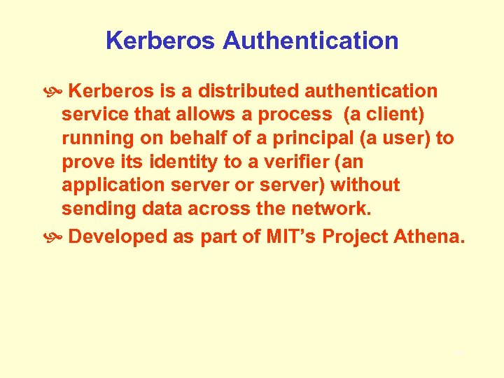 Kerberos Authentication Kerberos is a distributed authentication service that allows a process (a client)