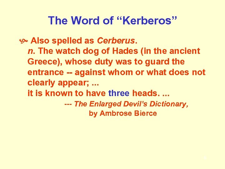 """The Word of """"Kerberos"""" Also spelled as Cerberus. n. The watch dog of Hades"""
