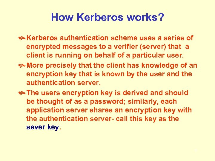 How Kerberos works? Kerberos authentication scheme uses a series of encrypted messages to a