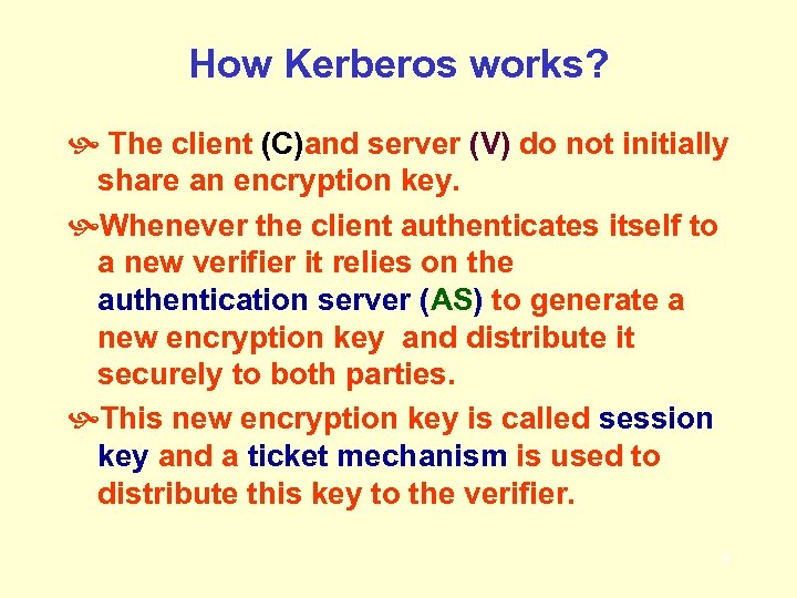 How Kerberos works? The client (C)and server (V) do not initially share an encryption