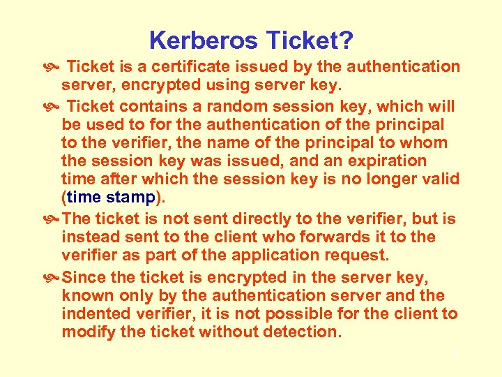 Kerberos Ticket? Ticket is a certificate issued by the authentication server, encrypted using server