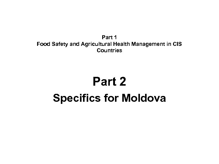 Part 1 Food Safety and Agricultural Health Management in CIS Countries Part 2 Specifics