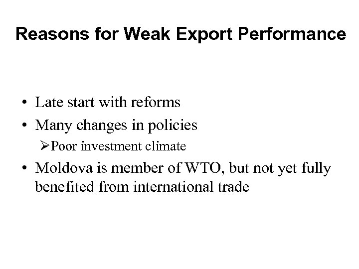 Reasons for Weak Export Performance • Late start with reforms • Many changes in