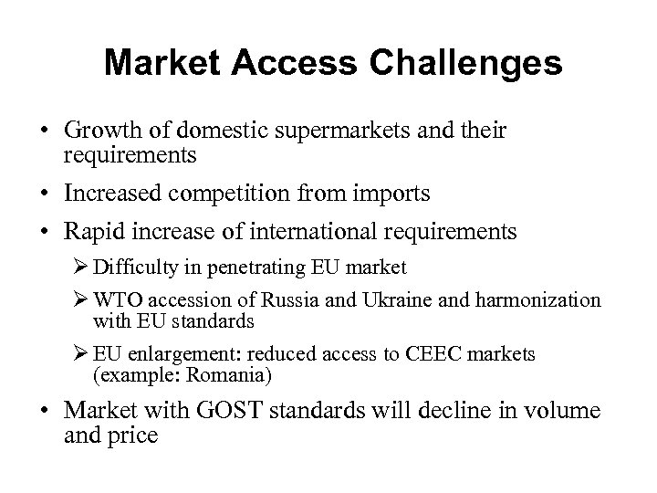 Market Access Challenges • Growth of domestic supermarkets and their requirements • Increased competition