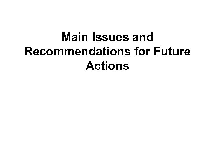 Main Issues and Recommendations for Future Actions