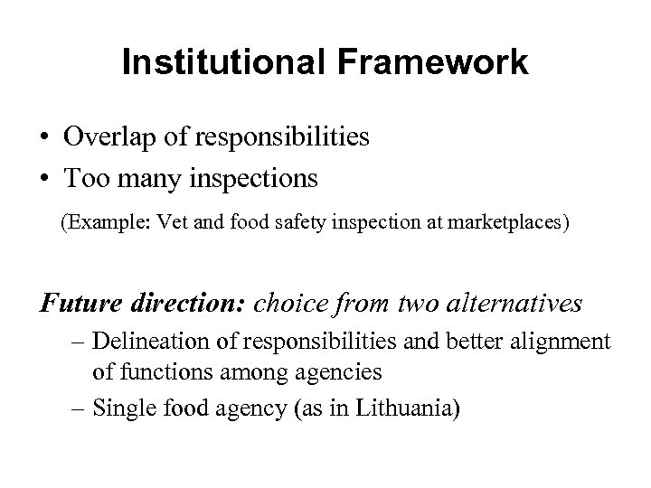 Institutional Framework • Overlap of responsibilities • Too many inspections (Example: Vet and food