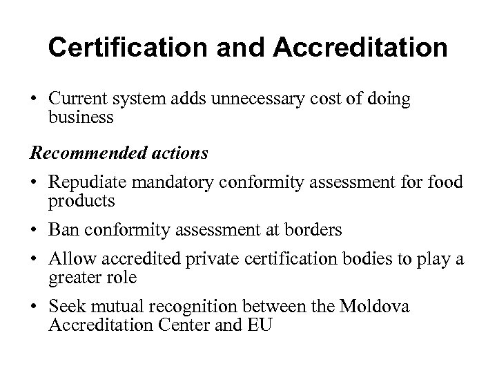 Certification and Accreditation • Current system adds unnecessary cost of doing business Recommended actions