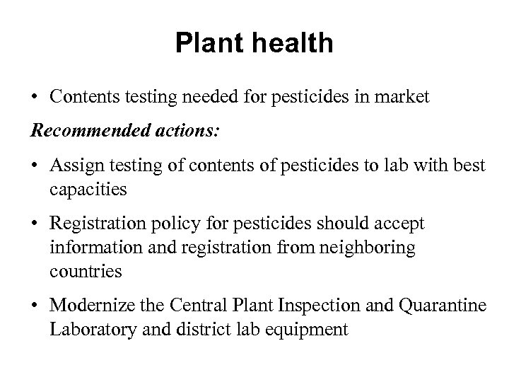 Plant health • Contents testing needed for pesticides in market Recommended actions: • Assign