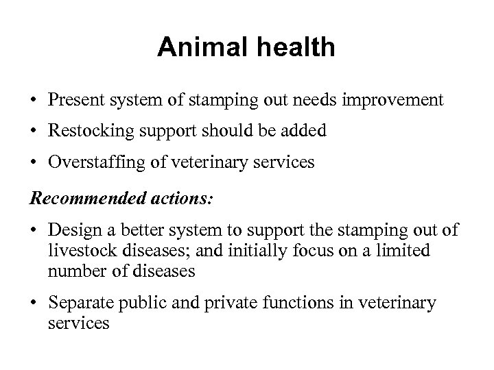 Animal health • Present system of stamping out needs improvement • Restocking support should