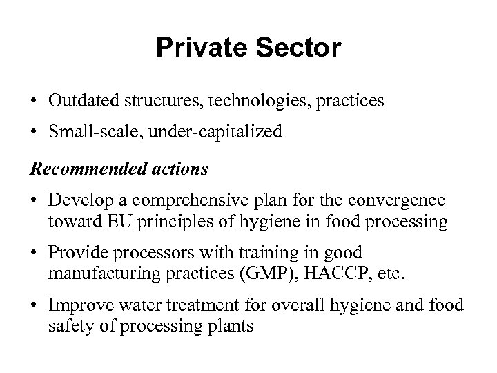 Private Sector • Outdated structures, technologies, practices • Small-scale, under-capitalized Recommended actions • Develop