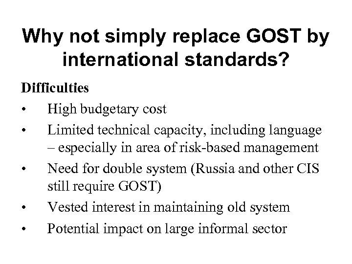 Why not simply replace GOST by international standards? Difficulties • High budgetary cost •