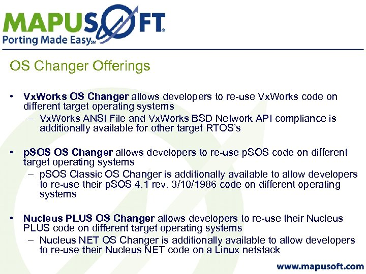 OS Changer Offerings • Vx. Works OS Changer allows developers to re-use Vx. Works