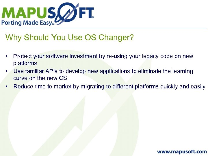 Why Should You Use OS Changer? • Protect your software investment by re-using your