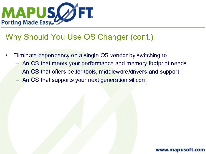 Why Should You Use OS Changer (cont. ) • Eliminate dependency on a single