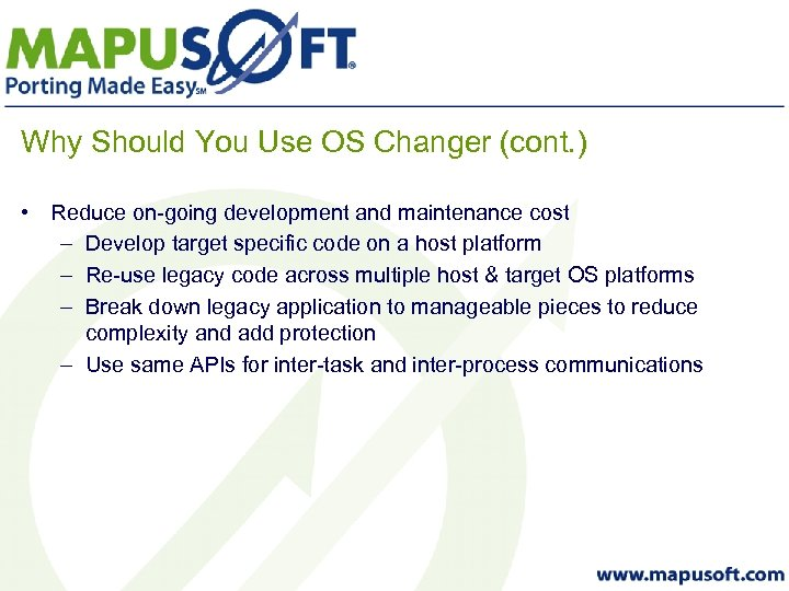 Why Should You Use OS Changer (cont. ) • Reduce on-going development and maintenance