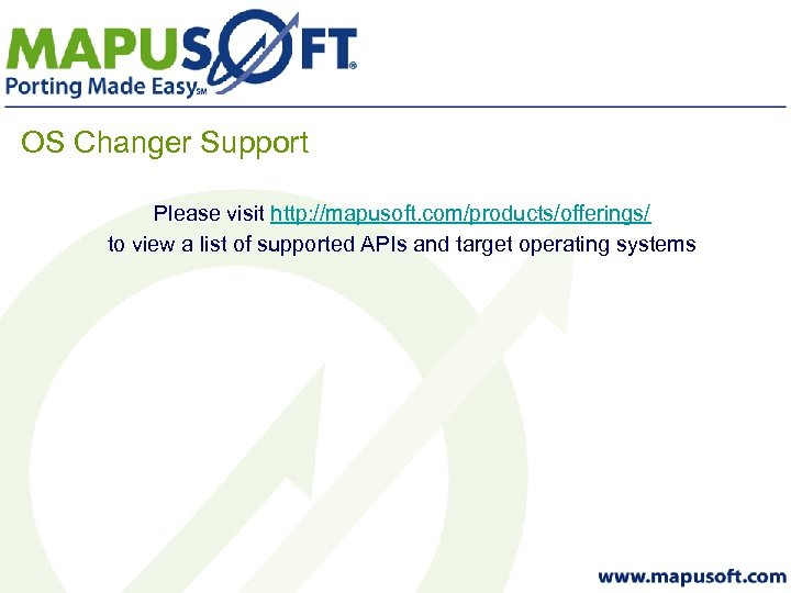 OS Changer Support Please visit http: //mapusoft. com/products/offerings/ to view a list of supported