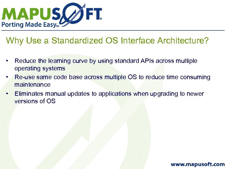 Why Use a Standardized OS Interface Architecture? • Reduce the learning curve by using