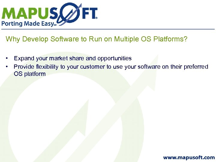 Why Develop Software to Run on Multiple OS Platforms? • Expand your market share