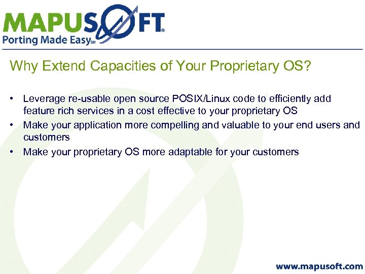 Why Extend Capacities of Your Proprietary OS? • Leverage re-usable open source POSIX/Linux code
