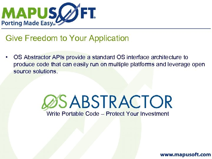Give Freedom to Your Application • OS Abstractor APIs provide a standard OS interface