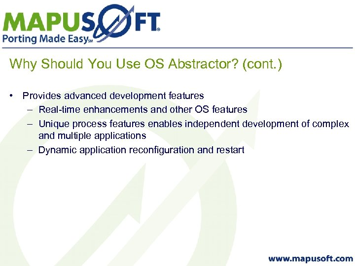 Why Should You Use OS Abstractor? (cont. ) • Provides advanced development features –