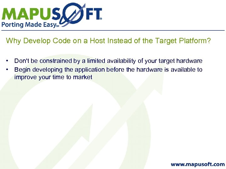 Why Develop Code on a Host Instead of the Target Platform? • Don't be