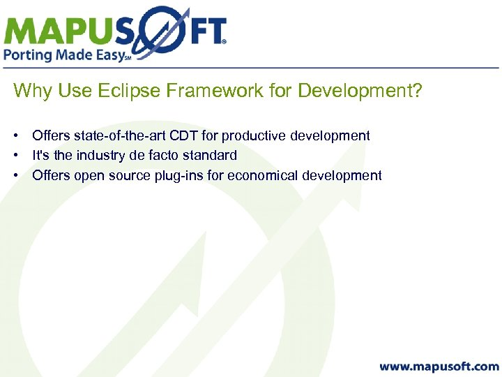 Why Use Eclipse Framework for Development? • Offers state-of-the-art CDT for productive development •