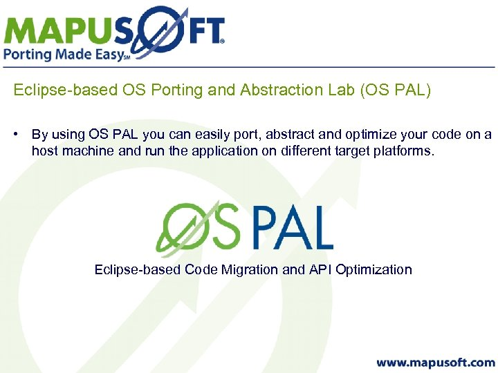 Eclipse-based OS Porting and Abstraction Lab (OS PAL) • By using OS PAL you